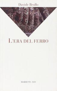 Foto Cover di L' era del ferro, Libro di Davide Brullo, edito da Marietti