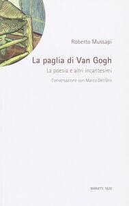 Libro La paglia di Van Gogh. Poesia e altri incantesimi Roberto Mussapi , Marco Dell'Oro