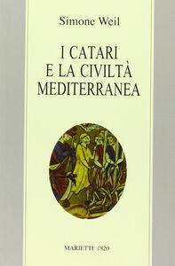 Foto Cover di I catari e la civiltà mediterranea, Libro di Simone Weil, edito da Marietti