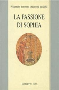 Libro La passione di Sophia. Ermeneutica gnostica dei valentiniani