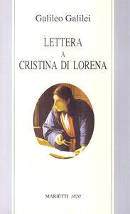 Libro Lettera a Cristina di Lorena. Sull'uso della Bibbia nelle argomentazioni scientifiche Galileo Galilei