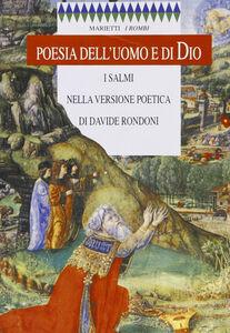 Libro Poesia dell'uomo e di Dio. I Salmi nella versione poetica di Davide Rondoni Davide Rondoni