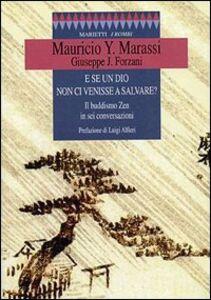 Libro E se un dio non ci venisse a salvare? Il buddismo zen in sei conversazioni Y. Mauricio Marassi , Jisò Forzani