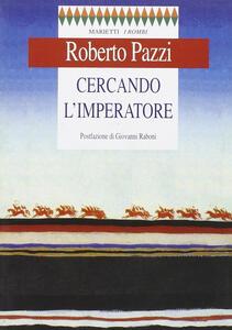 Cercando l'imperatore - Roberto Pazzi - copertina