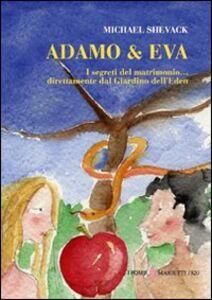 Foto Cover di Adamo & Eva. I segreti del matrimonio... Direttamente dal giardino dell'Eden, Libro di Michael Shevack, edito da Marietti