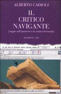 Foto Cover di Il critico navigante. Saggio sull'ipertesto e la critica letteraria, Libro di Alberto Cadioli, edito da Marietti
