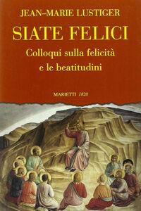 Libro Siate felici. Colloqui sulla felicità e la beatitudine Jean-Marie Lustiger