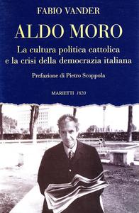 Libro Aldo Moro. La cultura politica cattolica e la crisi della democrazia italiana Fabio Vander