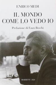 Foto Cover di Il mondo come lo vedo io, Libro di Enrico Medi, edito da Marietti