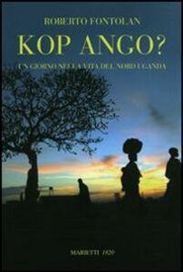 Foto Cover di Kop ango? Un giorno nella vita del Nord Uganda, Libro di Roberto Fontolan, edito da Marietti