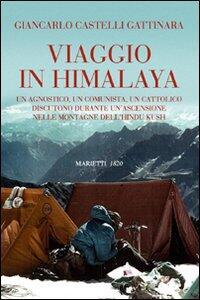 Viaggio in Himalaya. Un agnostico, un comunista, un cattolico discutono durante un'ascensione nelle montagne dell'Hindu Kush
