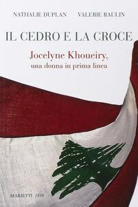 Foto Cover di Il cedro e la croce. Jocelyne Khoueiry, una donna in prima linea, Libro di Nathalie Duplan,Valérie Raulin, edito da Marietti