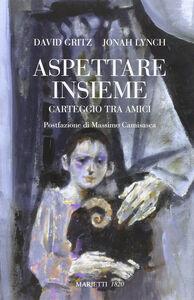 Foto Cover di Aspettare insieme. Carteggio tra amici, Libro di David Gritz,Jonah Lynch, edito da Marietti
