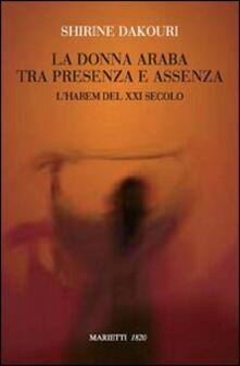La donna araba tra presenza e assenza. L'harem del XXI secolo - Shirine Dakouri - copertina
