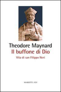 Libro Il buffone di Dio. Vita di san Filippo Neri Theodore Maynard