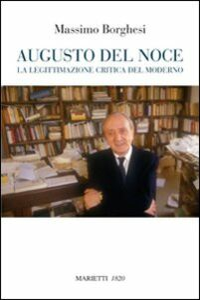 Libro Augusto Del Noce. La legittimazione critica del moderno Massimo Borghesi
