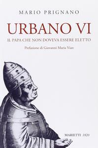 Urbano VI. Il papa che non doveva essere eletto