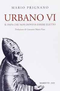 Libro Urbano VI. Il papa che non doveva essere eletto Mario Prignano