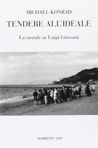Libro Tendere all'ideale. La morale di Luigi Giussani Michael Konrad