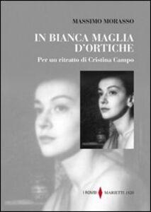 Foto Cover di In bianca maglia di ortiche. Per un ritratto di Cristina Campo, Libro di Massimo Morasso, edito da Marietti