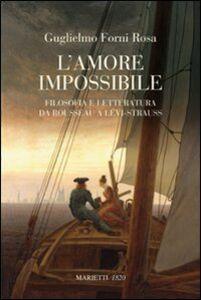 Libro L' amore impossibile. Filosofia e letteratura da Rousseau a Levì-Strauss Guglielmo Forni Rosa