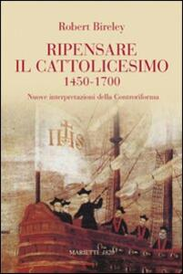 Ripensare il cattolicesimo (1450-1700). Nuove interpretazioni della Controriforma