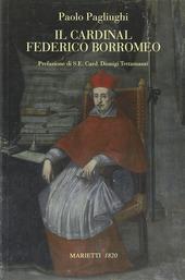 Il cardinal Federico Borromeo. Arcivescovo di Milano