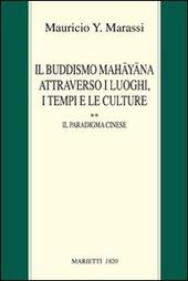 Il buddismo Mahayana attraverso i luoghi, i tempi e le culture. La Cina. Vol. 2: Il paradigma cinese.