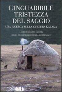 Foto Cover di L' inguaribile tristezza del saggio. Una ricerca sulla cultura kazaka, Libro di  edito da Marietti