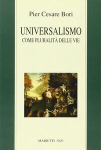 Foto Cover di Universalismo come pluralità delle vie, Libro di P. Cesare Bori, edito da Marietti