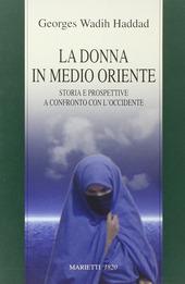 La donna in Medio Oriente. Storia e prospettive a confronto con l'Occidente