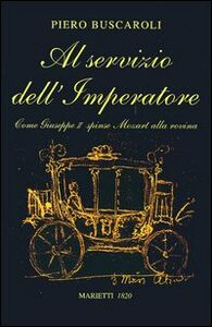 Libro Al servizio dell'imperatore. Come Giuseppe II spinse Mozart alla rovina Piero Buscaroli