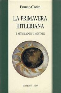 Libro La primavera hitleriana e altri saggi su Montale Franco Croce