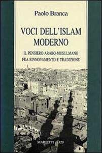 Libro Voci dell'Islam moderno. Il pensiero arabo-musulmano fra rinnovamento e tradizione Paolo Branca