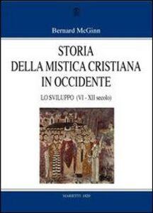 Foto Cover di Storia della mistica cristiana in Occidente. Vol. 2: Lo sviluppo (VI-XII secolo)., Libro di Bernard McGinn, edito da Marietti