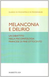 Libro Melanconia e delirio. Un dibattito nella psicopatologia francese di fine Ottocento