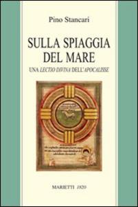 Libro Sulla spiaggia del mare. Una lectio divina dell'Apocalisse Pino Stancari