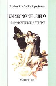 Foto Cover di Un segno nel cielo. Le apparizioni della Vergine, Libro di Joachim Bouflet,Philippe Boutry, edito da Marietti