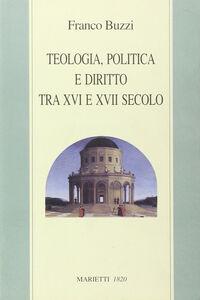 Libro Teologia, politica e diritto tra XVI e XVII secolo Franco Buzzi