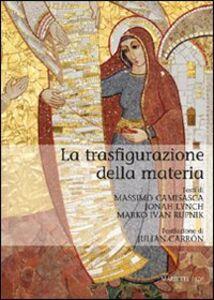 Libro La trasfigurazione della materia Marko I. Rupnik , Jonah Lynch , Massimo Camisasca
