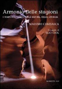 Libro Armonia delle stagioni. I tempi dell'uomo, della natura e della liturgia Massimo Camisasca , Elio Ciol