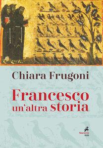 Foto Cover di Francesco. Un'altra storia, Libro di Chiara Frugoni, edito da Marietti