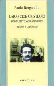 Libro Laico cioè cristiano. San Giuseppe Moscati medico Paola Bergamini
