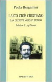 Laico cioè cristiano. San Giuseppe Moscati medico