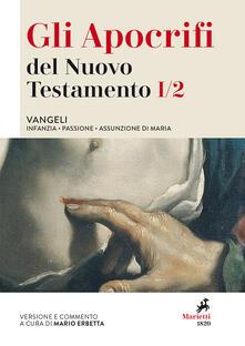 Daddyswing.es Gli apocrifi del Nuovo Testamento. Vol. 1\2: Vangeli. Infanzia, Passione, Assunzione di Maria. Image