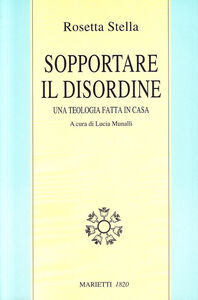 Foto Cover di Sopportare il disordine. Una teologia fatta in casa, Libro di Rosetta Stella, edito da Marietti