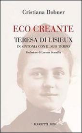 Eco creante. Teresa di Lisieux. In sintonia con il suo tempo