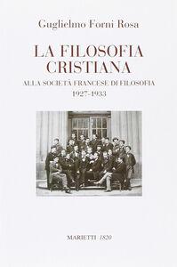 Foto Cover di La filosofia cristiana. Alla società francese di filosofia 1927-1933, Libro di Guglielmo Forni Rosa, edito da Marietti