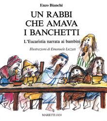 Un Rabbi che amava i banchetti. Leucaristia narrata ai bambini. Ediz. a colori.pdf