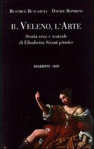Libro Il veleno, l'arte. Storia vera e teatrale di Elisabetta Sirani pittrice Beatrice Buscaroli , Davide Rondoni